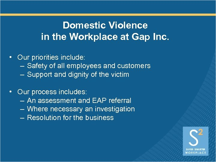 Domestic Violence in the Workplace at Gap Inc. • Our priorities include: – Safety