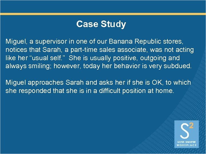 Case Study Miguel, a supervisor in one of our Banana Republic stores, notices that