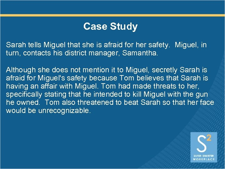 Case Study Sarah tells Miguel that she is afraid for her safety. Miguel, in