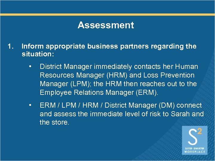 Assessment 1. Inform appropriate business partners regarding the situation: • District Manager immediately contacts