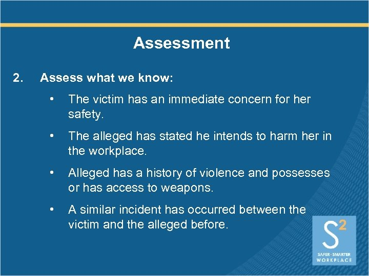 Assessment 2. Assess what we know: • The victim has an immediate concern for