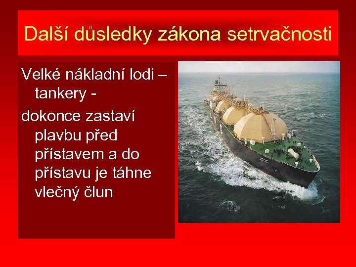 Další důsledky zákona setrvačnosti Velké nákladní lodi – tankery dokonce zastaví plavbu před přístavem