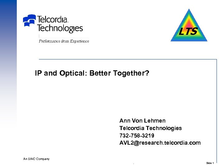 LTS IP and Optical: Better Together? Ann Von Lehmen Telcordia Technologies 732 -758 -3219