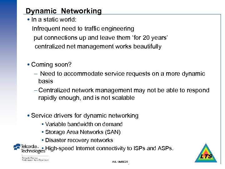 Dynamic Networking In a static world: Infrequent need to traffic engineering put connections up