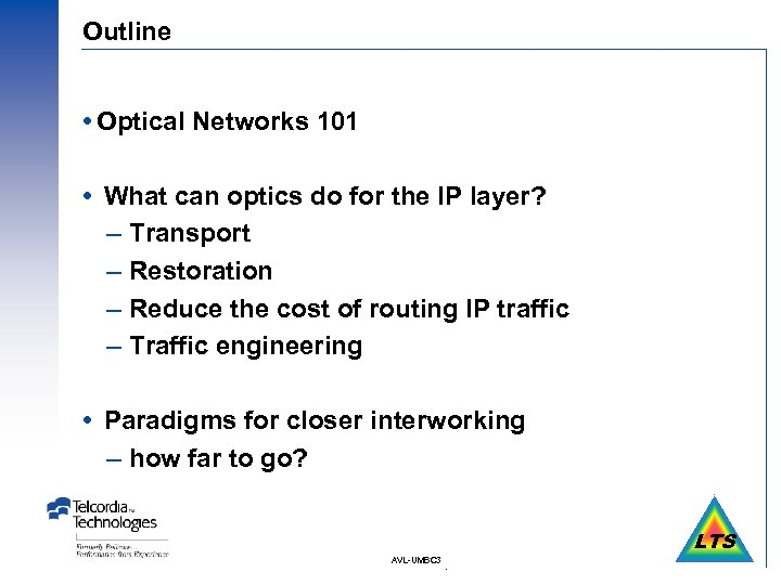 Outline Optical Networks 101 What can optics do for the IP layer? – Transport