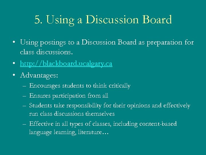 5. Using a Discussion Board • Using postings to a Discussion Board as preparation