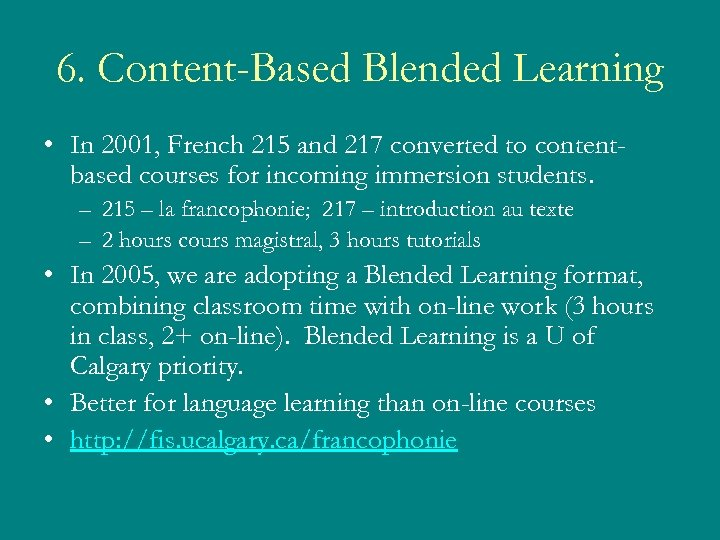 6. Content-Based Blended Learning • In 2001, French 215 and 217 converted to contentbased