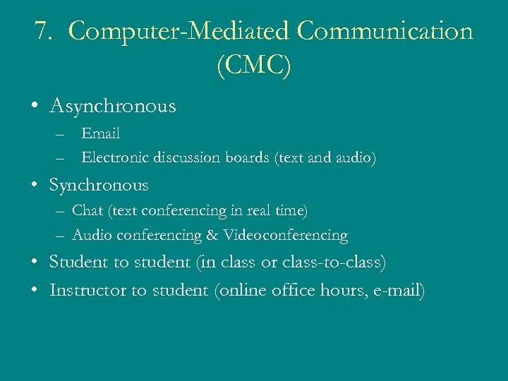 7. Computer-Mediated Communication (CMC) • Asynchronous – Email – Electronic discussion boards (text and