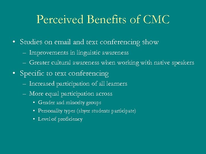 Perceived Benefits of CMC • Studies on email and text conferencing show – Improvements