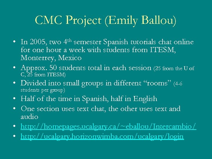 CMC Project (Emily Ballou) • In 2005, two 4 th semester Spanish tutorials chat