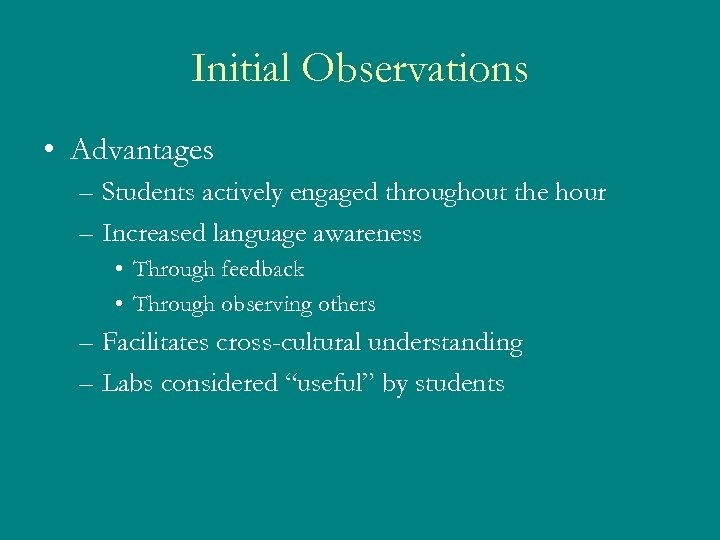 Initial Observations • Advantages – Students actively engaged throughout the hour – Increased language