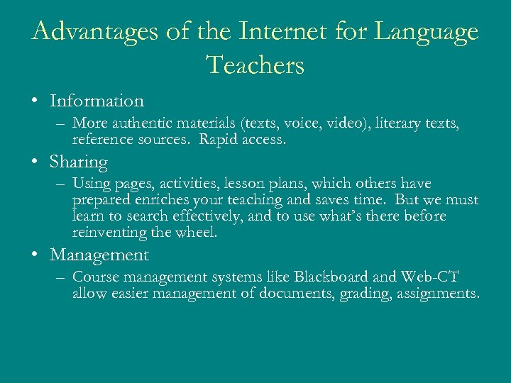 Advantages of the Internet for Language Teachers • Information – More authentic materials (texts,