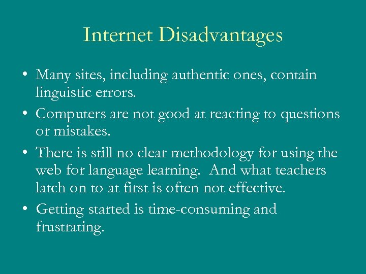 Internet Disadvantages • Many sites, including authentic ones, contain linguistic errors. • Computers are