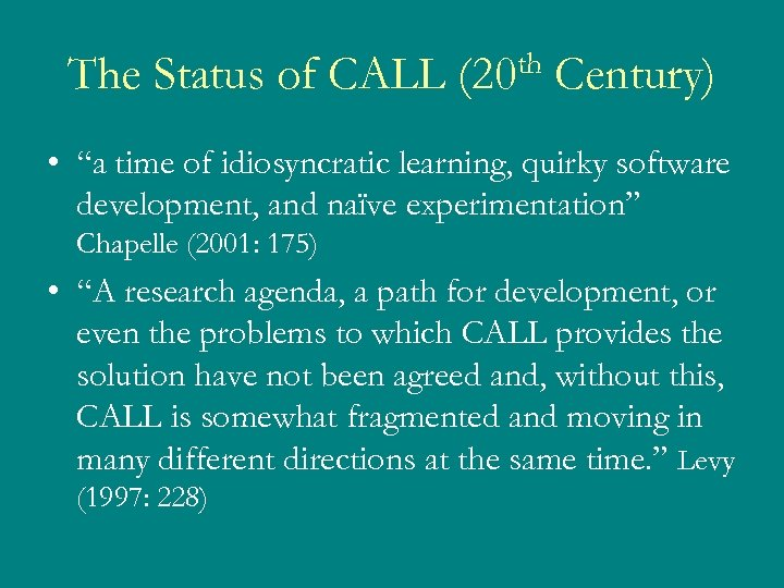 "The Status of CALL th (20 Century) • ""a time of idiosyncratic learning, quirky"