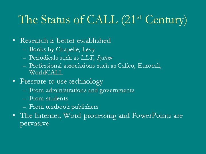 The Status of CALL st (21 Century) • Research is better established – Books