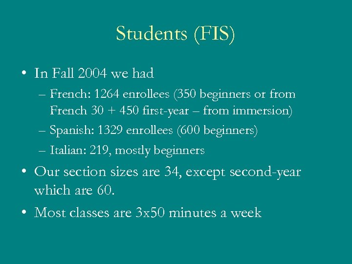 Students (FIS) • In Fall 2004 we had – French: 1264 enrollees (350 beginners
