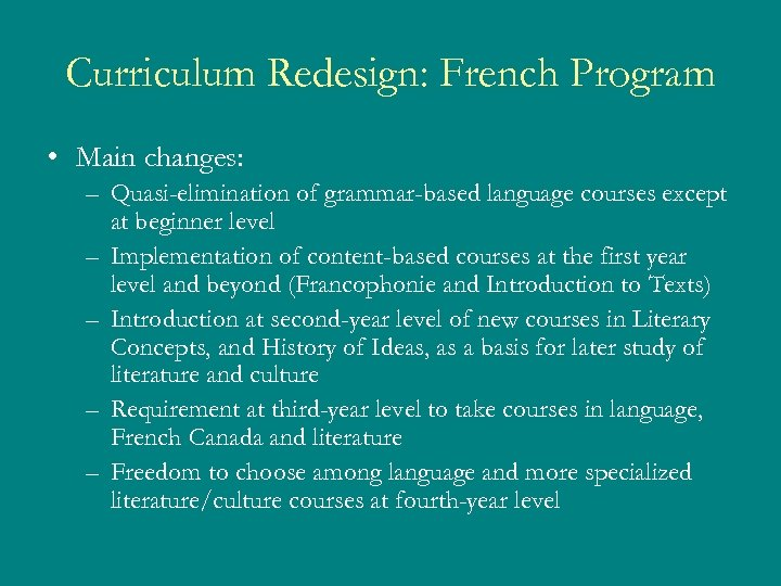 Curriculum Redesign: French Program • Main changes: – Quasi-elimination of grammar-based language courses except