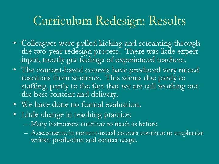 Curriculum Redesign: Results • Colleagues were pulled kicking and screaming through the two-year redesign