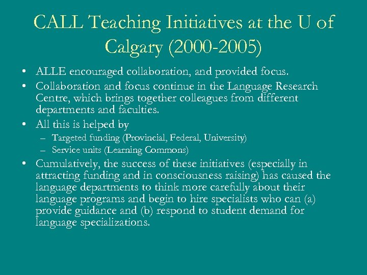 CALL Teaching Initiatives at the U of Calgary (2000 -2005) • ALLE encouraged collaboration,
