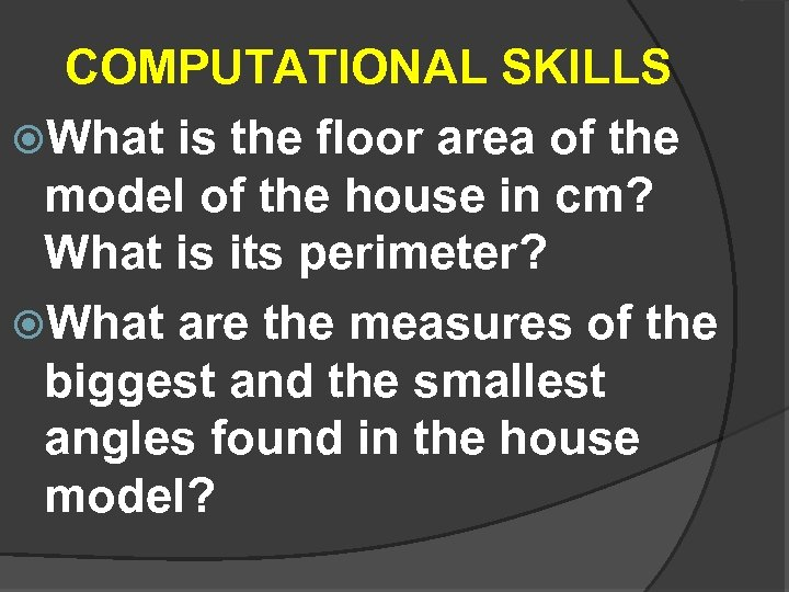 COMPUTATIONAL SKILLS What is the floor area of the model of the house