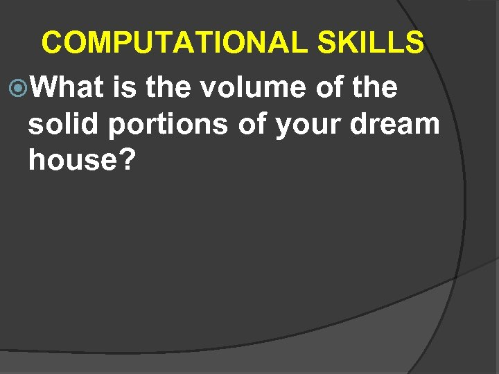 COMPUTATIONAL SKILLS What is the volume of the solid portions of your dream