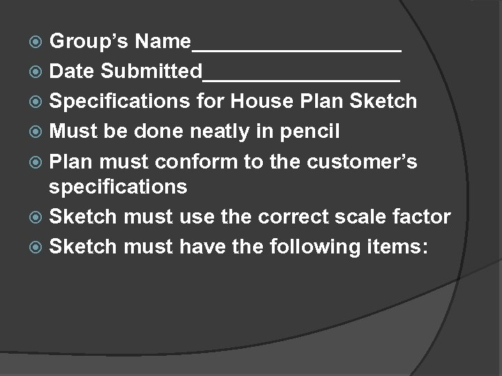 Group's Name_________ Date Submitted_________ Specifications for House Plan Sketch Must be done neatly in