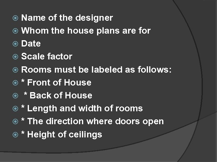 Name of the designer Whom the house plans are for Date Scale factor Rooms