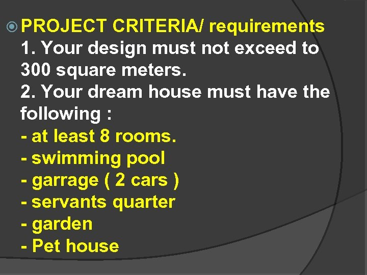 PROJECT CRITERIA/ requirements 1. Your design must not exceed to 300 square meters.
