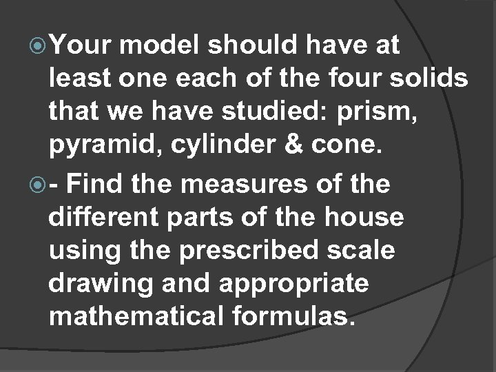 Your model should have at least one each of the four solids that