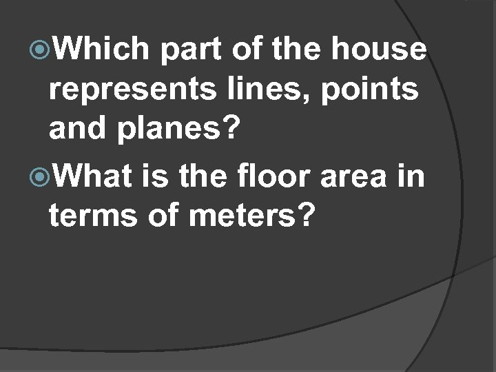 Which part of the house represents lines, points and planes? What is the