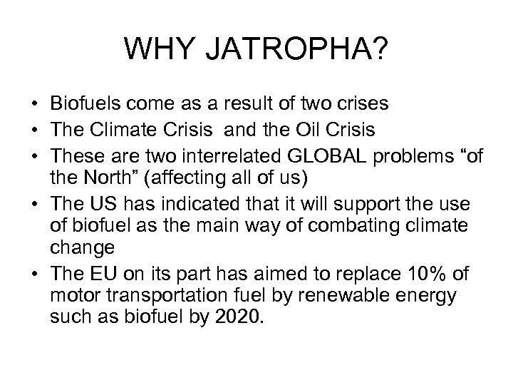 WHY JATROPHA? • Biofuels come as a result of two crises • The Climate
