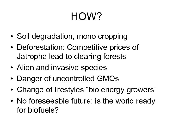 HOW? • Soil degradation, mono cropping • Deforestation: Competitive prices of Jatropha lead to