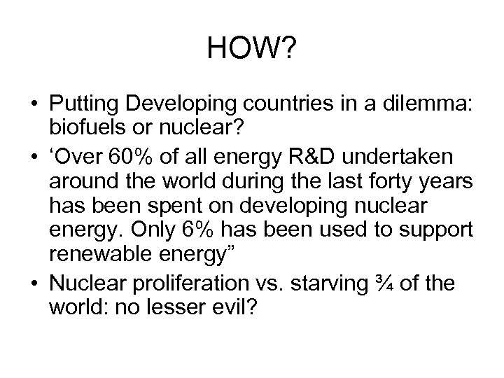 HOW? • Putting Developing countries in a dilemma: biofuels or nuclear? • 'Over 60%
