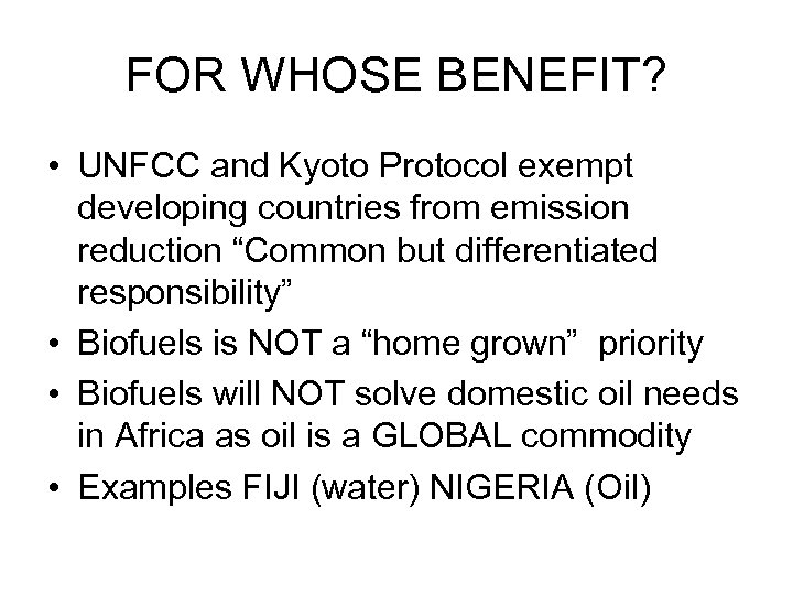 FOR WHOSE BENEFIT? • UNFCC and Kyoto Protocol exempt developing countries from emission reduction