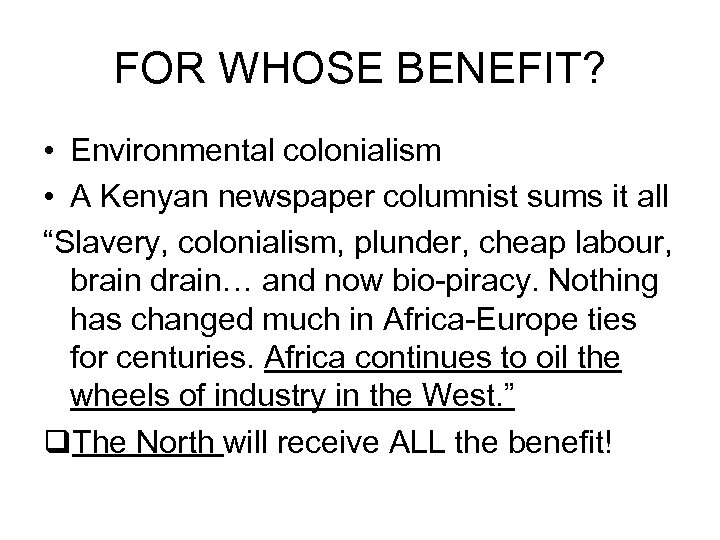FOR WHOSE BENEFIT? • Environmental colonialism • A Kenyan newspaper columnist sums it all