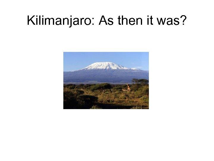 Kilimanjaro: As then it was?