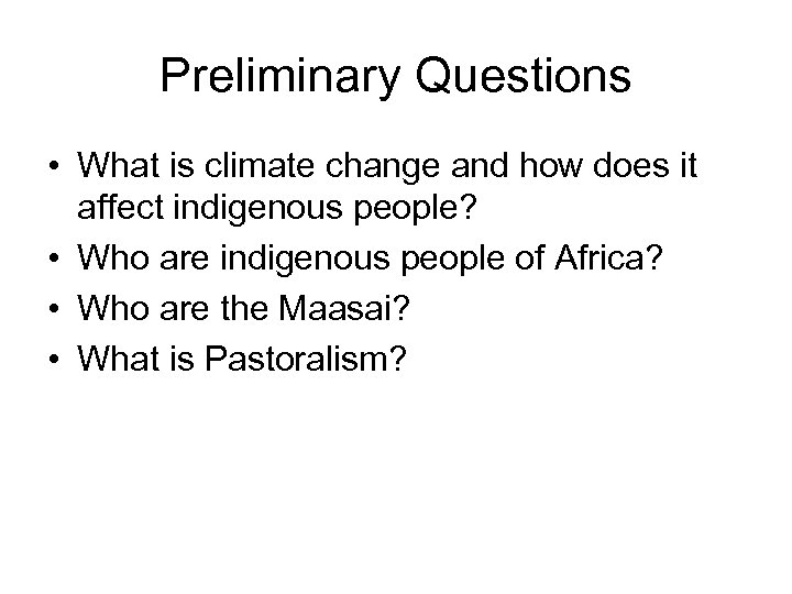 Preliminary Questions • What is climate change and how does it affect indigenous people?