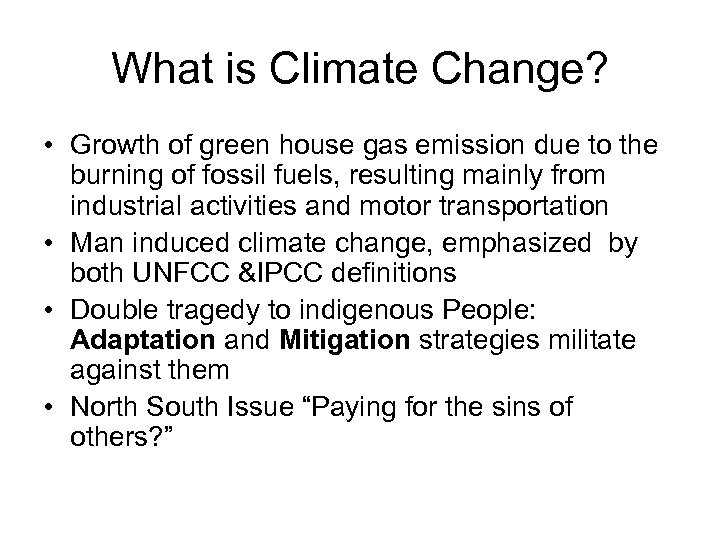 What is Climate Change? • Growth of green house gas emission due to the