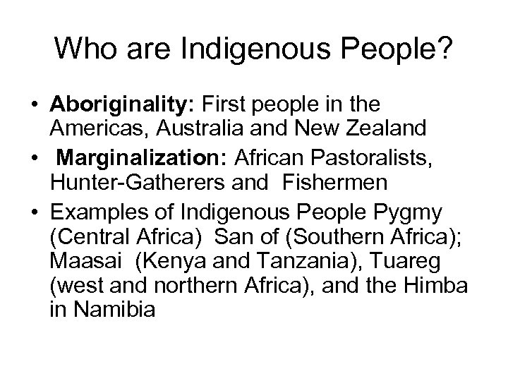 Who are Indigenous People? • Aboriginality: First people in the Americas, Australia and New