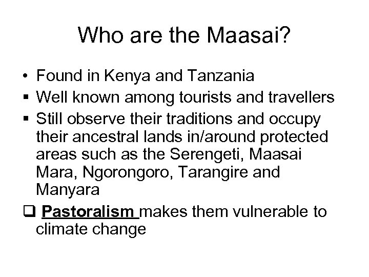 Who are the Maasai? • Found in Kenya and Tanzania § Well known among