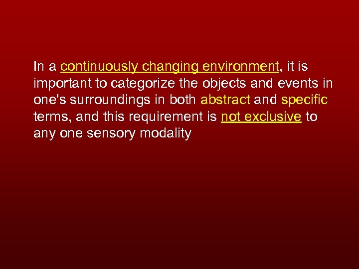 In a continuously changing environment, it is important to categorize the objects and events