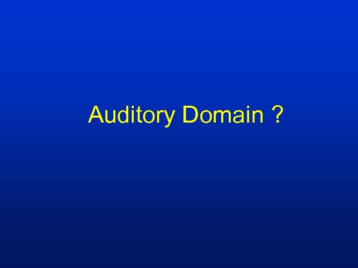 Auditory Domain ?