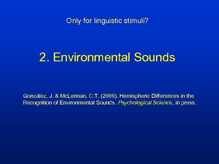 Only for linguistic stimuli? 2. Environmental Sounds González, J. & Mc. Lennan, C. T.