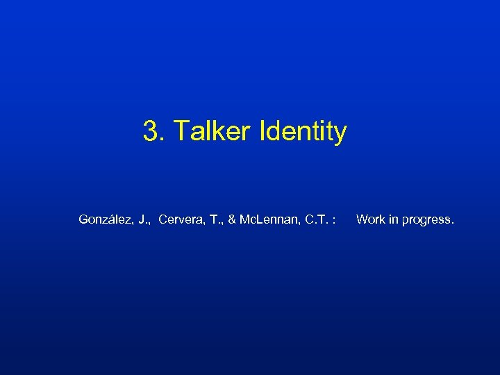 3. Talker Identity González, J. , Cervera, T. , & Mc. Lennan, C. T.
