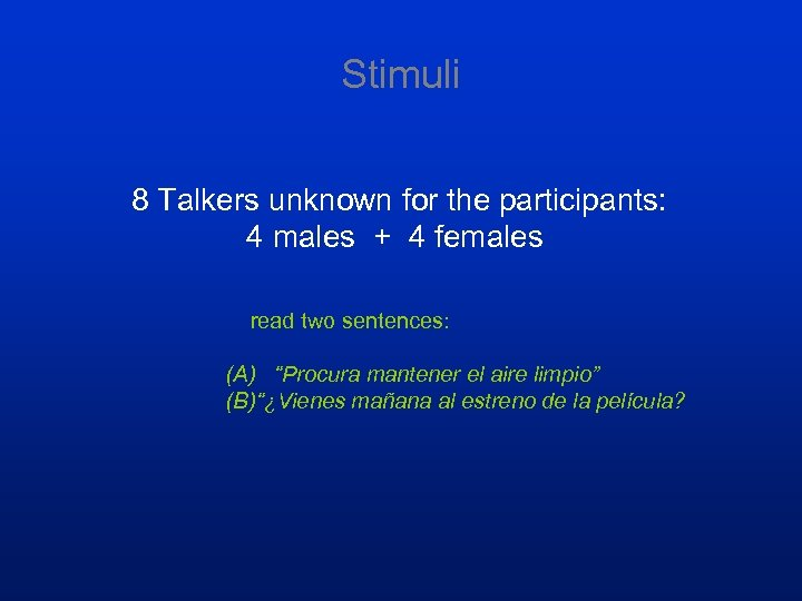 Stimuli 8 Talkers unknown for the participants: 4 males + 4 females read two