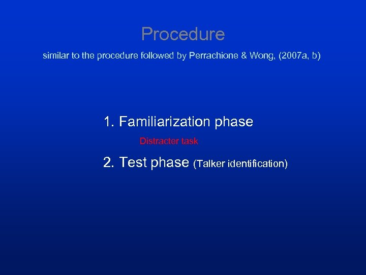 Procedure similar to the procedure followed by Perrachione & Wong, (2007 a, b) 1.
