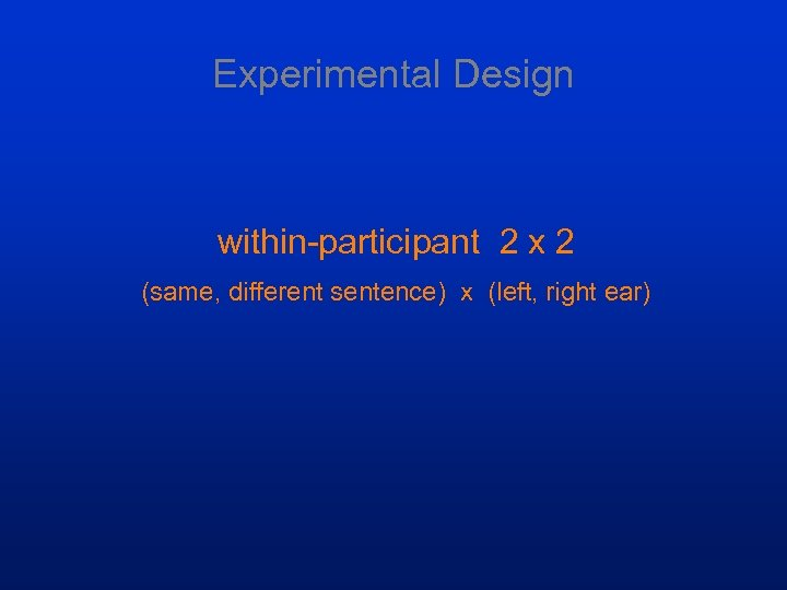 Experimental Design within-participant 2 x 2 (same, different sentence) x (left, right ear)