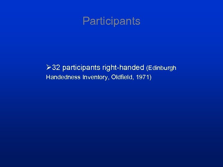 Participants Ø 32 participants right-handed (Edinburgh Handedness Inventory, Oldfield, 1971)
