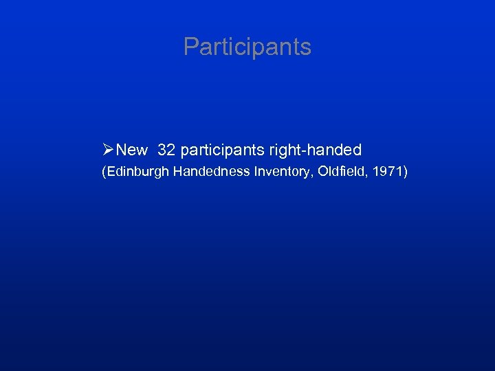Participants ØNew 32 participants right-handed (Edinburgh Handedness Inventory, Oldfield, 1971)