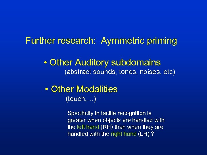 Further research: Aymmetric priming • Other Auditory subdomains (abstract sounds, tones, noises, etc) •